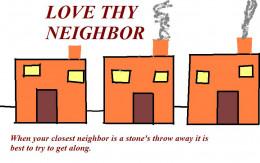 Love Thy Neighbor.