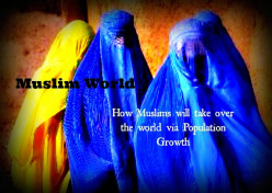 Muslim World:  how Muslims will take over the world via population growth and immigration