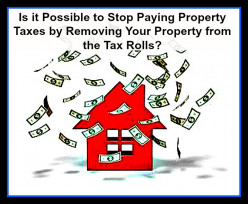 Is it Possible to Stop Paying Property Taxes by Removing Your Property from the Tax Rolls?