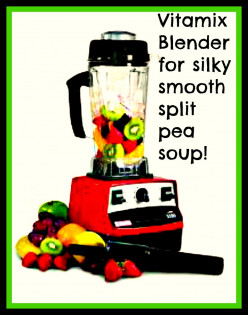 Vitamix Blender for silky smooth split pea soup!
