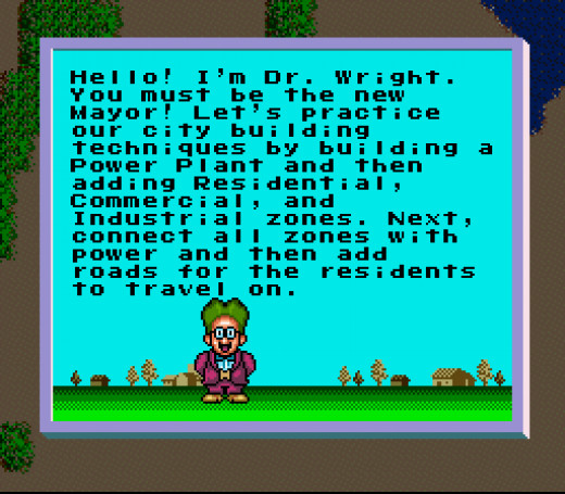 People Who Are Confused about This Guy (a Green Haired Don King?) Should Have Read Have Read His First Message. He's Dr. Wright, the Creator of Sim City. He's Trying to Help You. Mostly, He's Just Annoying as All Crap.
