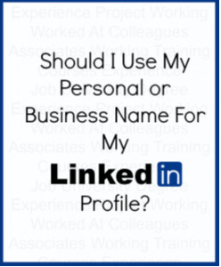 Setting Up A LinkedIn Profile - Should You Use Your Own Name or Business Name?