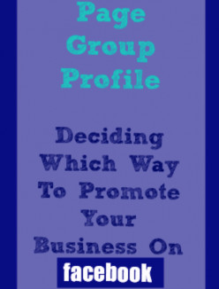 Deciding Between a Facebook Page, Profile or Group To Promote Your Business