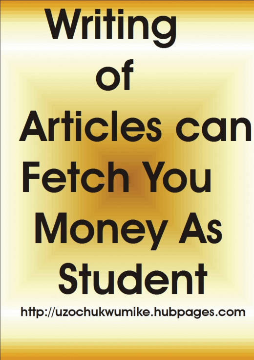 Students can make money from writing and publishing articles on the internet. This has earned for many.