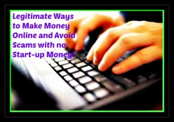 Legitimate Ways to Make Money Online and Avoid Scams With No Start-up Money!