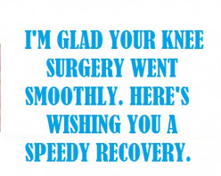 I'm glad your knee surgery went smoothly. Here's wishing you a speedy recovery.