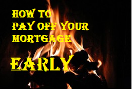 Pay off your mortgage early and have a mortgage burning party early.