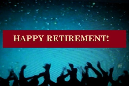 Now, enjoy the rest of your life without any stress and work pressure. I wish you a happy retirement!