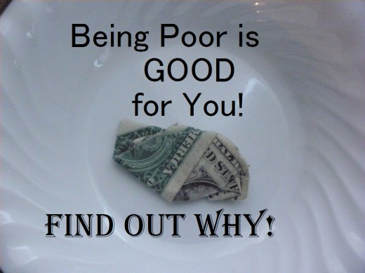 Who knew? Being poor can be a good thing!