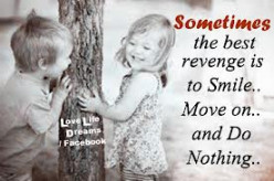 "The best revenge is ""no revenge""."