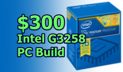 Build a new PC with an unlocked Intel Pentium G3258 for $300