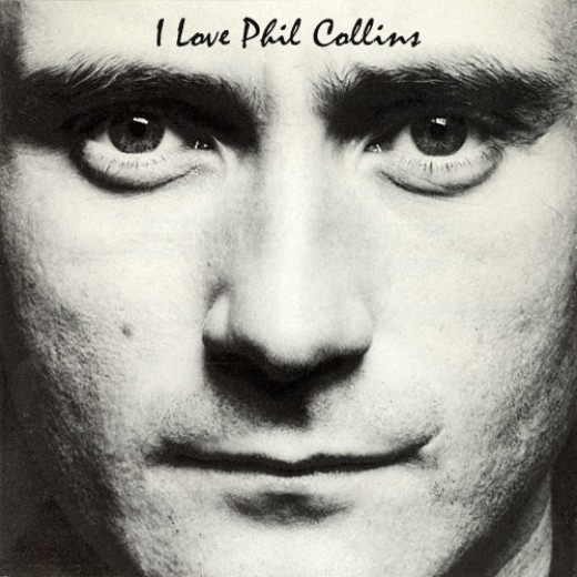 "I love this one because it's subtle. It's Phil Collin's ""Face Value"" album, but I changed the ""Phil Collins"" on his forehead to ""I Love Phil Collins."""