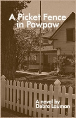 A Picket Fence in Pawpaw by Debra Lauman