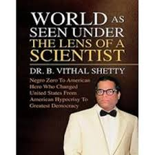 Dr Shetty author of the World as seen under the lens of a Scientist was one of the Review Chemist  I supervised when I was still working for FDA from 1990 to 2002.