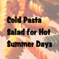 Cold Pasta Salad for Hot Summer Days