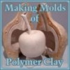 Making Molds of Polymer Clay Sculpture