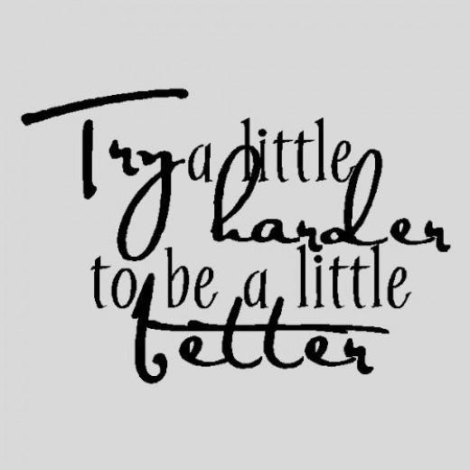 Try a Little Harder Be a Little Better