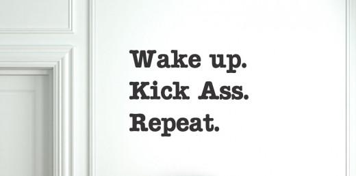 Wake Up, Kick Butt, Repeat