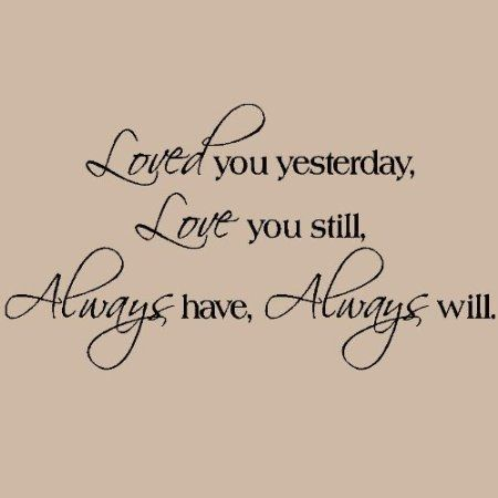 Loved You Yesterday Love You Still Always Have Always Will Wall Decal