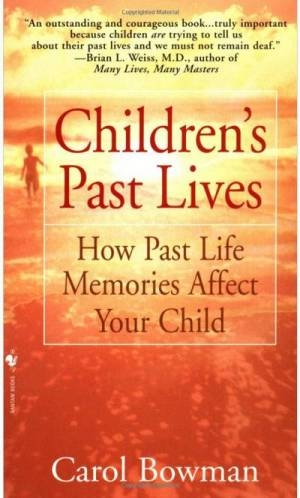 Children Past Lives by Carol Bowman