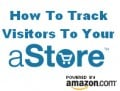 How To Track Visitors To Your Amazon aStore