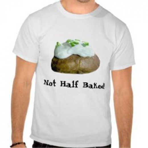 Not Half Baked! T-Shirt - Sandyspider Zazzle