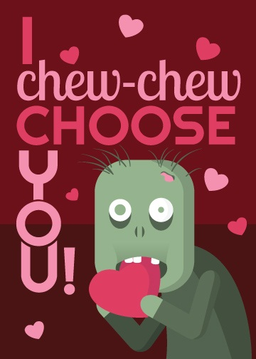 Zombie Valentine: I chew-chew choose you!