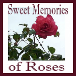 * Sweet Memories of Roses