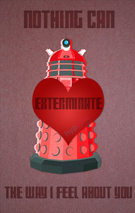 Nothing will exterminate the Dalek's love for you according to this Valentine's Day card I found at  fandom.   Click on the pic to see more.