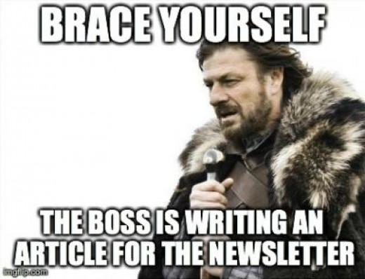 There's nothing worse...you know the situation. The boss wants in on the newsletter, he/she writes a novel and you have NO idea what to do. Do you publish it? Do you lie to your boss and say it's good? Good luck with this one.