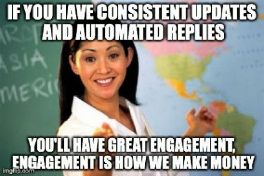 Well that's a complete lie, engagement does make you money in the long run but regular updates and automated responses is definitely not the way to make money using social media.