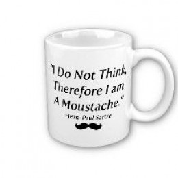 I do not think therefore I am a Moustache!